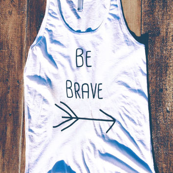 Be Brave - American Apparel Tank Top
