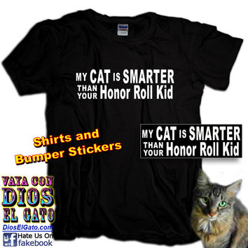 My Cat is Smarter Than Your Honor Roll Kid Shirts and Bumper Stickers
