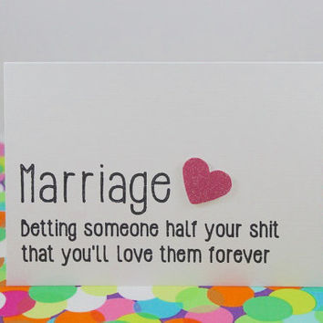 Funny wedding/ engagement card: Marriage, betting someone half your shit you'll love them forever