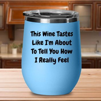 Funny Wine Tumbler, Wine Gifts For Women, This Wine Tastes Like I'm About To Tell You How I Really Feel, Funny Sarcastic Gift For Friend
