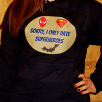 I Only Date Superheroes Sweatshirt, Hoodie. Choose Your Size and Color.