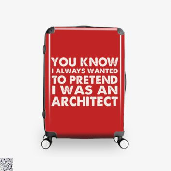 You Know I Ways Wanted To Pretend I Was An Architect, Ironic Suitcase