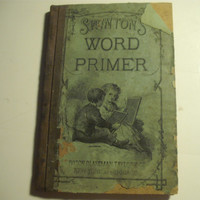 1873 - Swinton's Word Primer - A Beginner's Book in Oral and Written Spelling - New York and Chicago - Ivison, Blakeman, Taylor & Co.