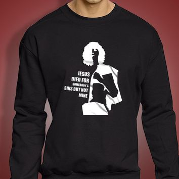 Like Patti Smith Gloria Jesus Died For Somebody'S Sins Men'S Sweatshirt