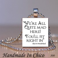 Scrabble Pendant - Scrabble Tile Necklace - Alice In Wonderland Quote Were All Quite Mad Here Pendant  - (300) - Handmade Crafts by Handmadeinchico