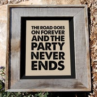 "Robert Earl Keen Jr Quote Print - 8x10"" - ""the road goes on forever and the party never ends"" - Typographic print"