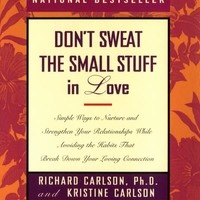 Don't Sweat the Small Stuff in Love: Simple Ways to Nurture and Strengthen Your Relationships While Avoiding the Habits That Break Down Your Loving Connection Hardcover – September 28, 1999