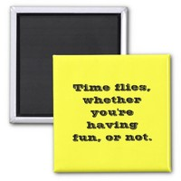 Funny Time Flies Whether You're Having Fun Or Not 2 Inch Square Magnet