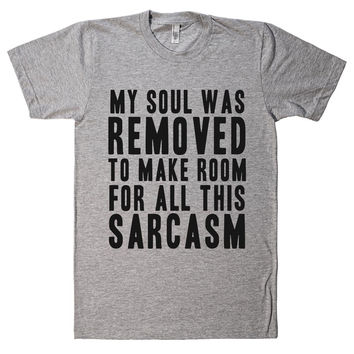 my soul was removed to make room for all this sarcasm t shirt