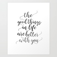PRINTABLE Art, The Good Things In Life Are Better With You,Love Sign,Boyfriend Gift,Gift For Her,Lov Art Print by TypoHouse