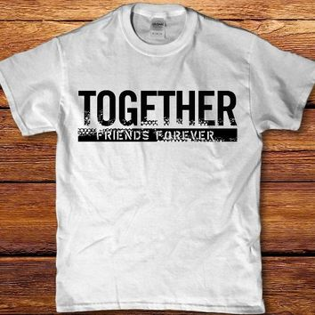 Together friends forever awesome love for one another unisex t-shirt