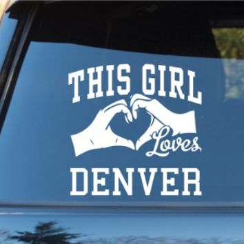 This Girl Loves Denver Decal Sticker Car Window Truck Laptop Tablet Broncos Manning Nuggets Colorado