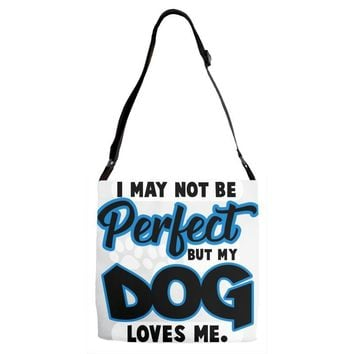 i may not be be perfect but my dog loves me Adjustable Strap Totes
