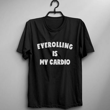 Eyerolling is my cardio funny t shirts womens graphic tee tumblr shirts hipster girl instagram printed mens tshirts