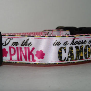 Dog Collar * I am the PINK in a HousE of CaMo * Adjustable Buckle Dog Collar OR Martingale Collar