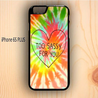 Dream colorful Too Sassy For You Cover Design iPhone 6S Plus Case