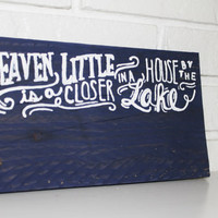 Heaven Is A Little Closer In A House By The Lake Handmade Hand Painted Reclaimed customizeable Wood Sign