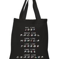 "Friends TV Show F.R.I.E.N.D.S ""Eat like Joey, Dress Like Rachel, Cook like Monica, Live like Phoebe, Love Like Ross, Laugh like Chandler"" 100% Cotton Tote Bag"