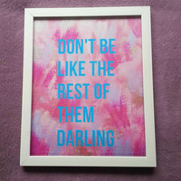 Don't be like the rest of them darling inspirational quote 8.5 x 11 inch art print for baby nursery, dorm room, or home decor