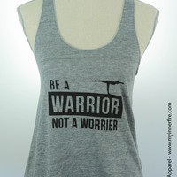 BE A WARRIOR NOT A WORRIER - Yoga Tank Top