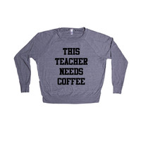 This Teacher Needs Coffee Gift Teaching Math Science Gym Professor School University No Workee Work Office Funny SGAL1 Women's Raglan Longsleeve Shirt
