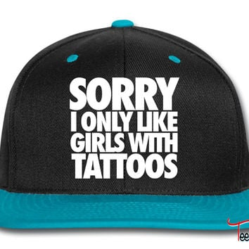 Sorry I Only Like Girls With Tattoos Snapback