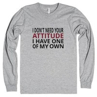 I Don't Need Your Attitude. I Have One Of My Own-T-Shirt
