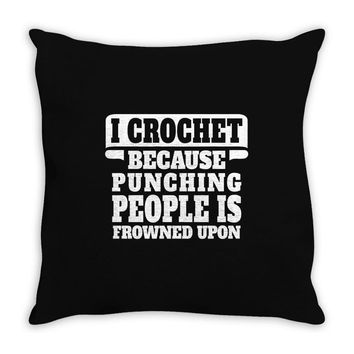 I Crochet Because Punching People Is Frowned Upon Throw Pillow