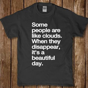 Awesome quotes to live by - Some people are like clouds adult unisex t-shirt