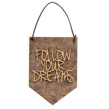 """Follow Your Dreams"" - Wooden Wall Banner"