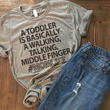 A Toddler Is Basically A Walking, Talking, Middle Finger. #MomLife T-Shirt