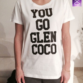 You go Glen coco t-shirts for women gifts girls tumblr funny teens cool teenagers fangirls blogger gifts girlfriends bestfriends fashion
