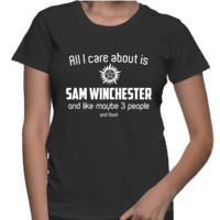 All I Care About Is Sam Winchester And Like Maybe 3 People And Food - FemaleT-Shirt