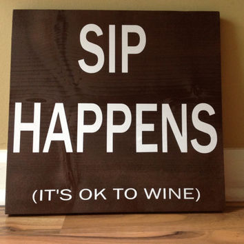 Sip happens its ok to wine sign wall decor wooden sign wine sign kitchen sign gift custom sign quote sign brown and white sign funny saying