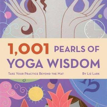1001 Pearls of Yoga Wisdom: Take Your Practice Beyond the Mat