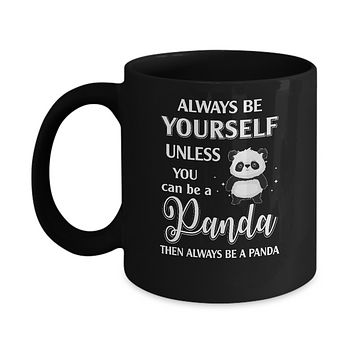 Always Be Yourself Unless You Can Be A Panda Mug