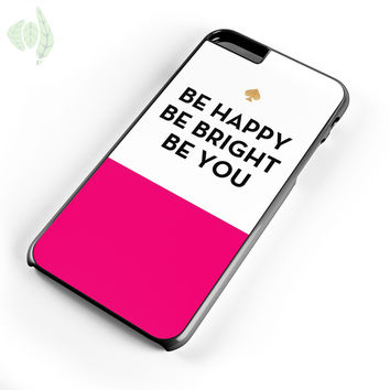 Be Happy Be Bright Be You Kate Spade iPhone 6S Plus Case iPhone 6S Case iPhone 6 Plus Case iPhone 6 Case