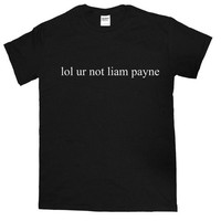 Lol Ur Not Liam Payne, One Direction, 1D T-Shirt