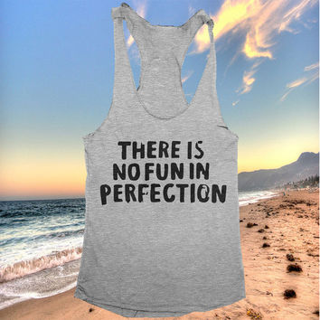 there is no fun in perfection racerback tank top yoga gym fitness workout fashion fresh top women ladies funny style tumblr quotes saying