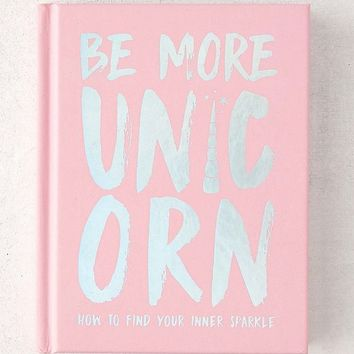 Be More Unicorn: How to Find Your Inner Sparkle By Joanna Gray & Carolyn Suzuki | Urban Outfitters