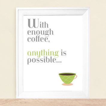 With Enough Coffee Anything Is Possible Art Print 8 x by UUPP