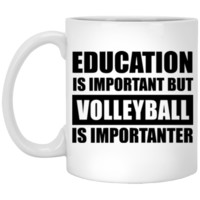 Education Is Important But Volleyball Is Importanter Coffee Mug 11 oz Mug