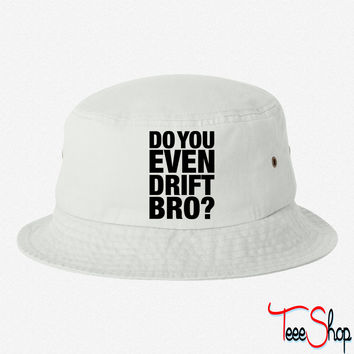 Do You Even Drift, Bro bucket hat