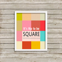 It's Hip To Be Square - Wall Art, Print 8 x 10 INSTANT Digital Download Printable