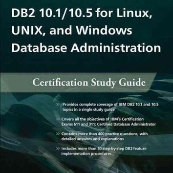 DB2 10.1 / 10.5 for Linux, Unix, and Windows Database Administration: Certification Study Guide