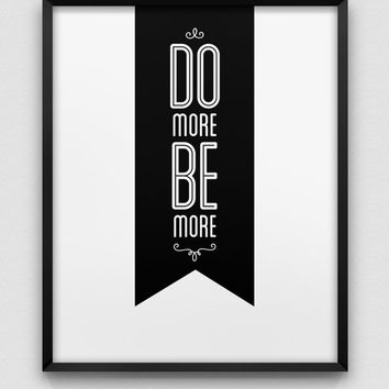 do more be more print // motivational inspirational print // black and white home decor // typographic office decor