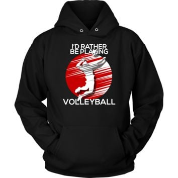 I'd Rather Be Playing Volleyball Novelty Hoodie