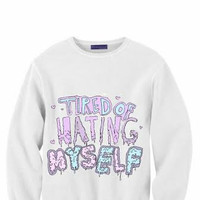 Tired of hating myself