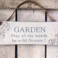 garden decor. gift for her. christmas gift. garden sign. may all my weeds be flowers.