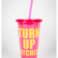 """Turn up Bitches"" Cup with Straw"